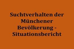 Erstellung eines Situationsberichts über das Suchtverhalten der Münchner Bevölkerung