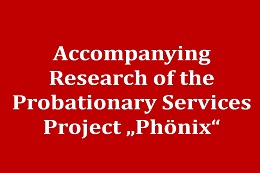 Accompanying scientific evaluation of the pilot project Phönix at the bureau for probationary service of the Regional Court Munich I and II