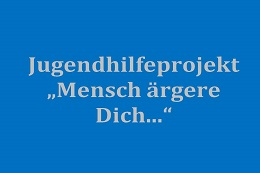 "Evaluation des Jugendhilfeprojekts ""Mensch ärgere Dich…"""